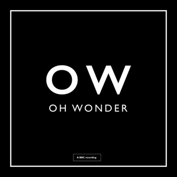 Oh Wonder - Without You (BBC Session)