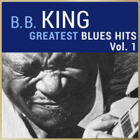 B. B. King - B. B. King - Greatest Blues Hits, Vol. 1