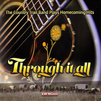 The Country Trail Band - Through It All - Home Coming Hits
