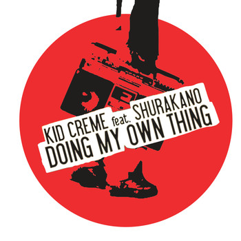 Kid Crème - Doing My Own Thing (feat. MC Shurakano) - Single