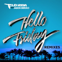 Flo Rida - Hello Friday (feat. Jason Derulo) (Remixes)