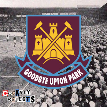 Cockney Rejects - Goodbye Upton Park