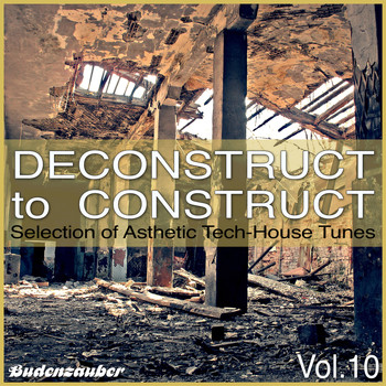 Various Artists - Deconstruct to Construct, Vol. 10 - Selection of Asthetic Tech-House Tunes (Explicit)