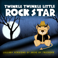 Twinkle Twinkle Little Rock Star - Lullaby Versions of Drive-By Truckers