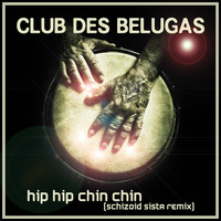 Club Des Belugas - Hip Hip Chin Chin (Schizoid Sista Remixes)