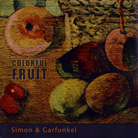 Simon & Garfunkel - Colorful Fruit