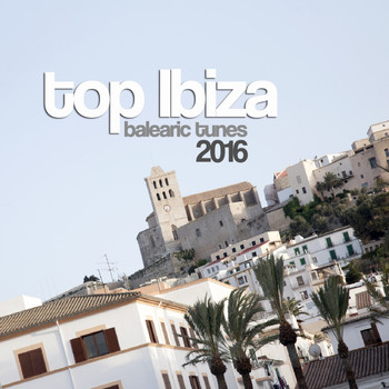 Various Artists - Top Ibiza Balearic Tunes 2016