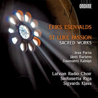 Latvian Radio Choir - Ēriks Ešenvalds: St. Luke Passion & Other Sacred Works