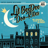 Betsy-Dawn Williams & Lil' BeeDee & The Doo-Rites - On a Mission to Do Ya Right... All Night!