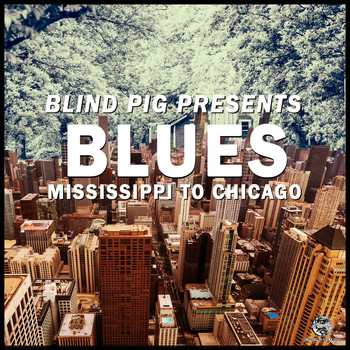 Various Artists - Blind Pig Presents: Mississippi to Chicago Blues