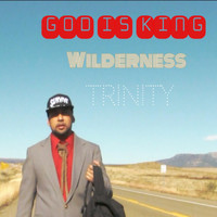 Trinity - God Is King (Wilderness)