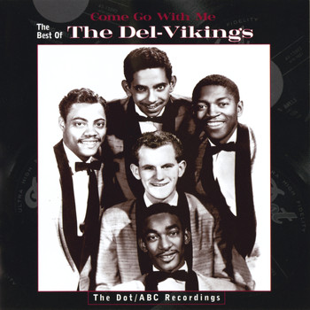 The Del-Vikings - Come Go With Me: The Best Of The Del-Vikings