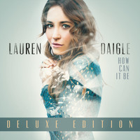 Lauren Daigle - How Can It Be (Deluxe Edition)