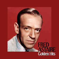 Fred Astaire - Golden Hits