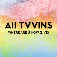 All Tvvins - Where Are Ü Now (Live)