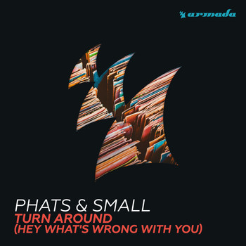 Phats & Small - Turn Around (Hey What's Wrong With You)