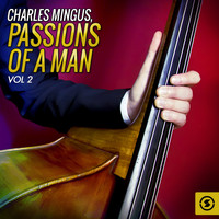 Charles Mingus - Passions of a Man, Vol. 2