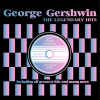 George Gershwin - The Legendary Hits