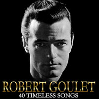 Robert Goulet - 40 Timeless Songs