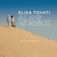 Elisa Tovati - Take Me Far Away (Me and My Robot)