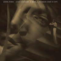 John Foxx - 21st Century: A Man, a Woman and a City