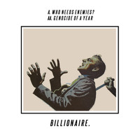Billionaire - Who Needs Enemies