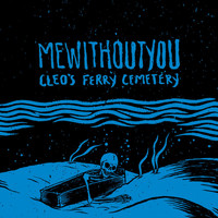 mewithoutYou - Cleo's Ferry Cemetery