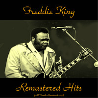 Freddie King - Remastered Hits