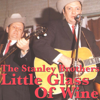 The Stanley Brothers - Little Glass Of Wine
