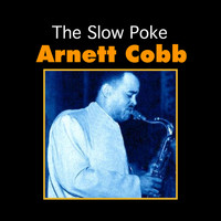 Arnett Cobb - The Slow Poke