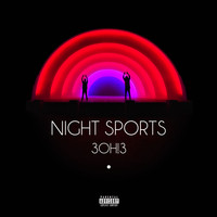 3OH!3 - NIGHT SPORTS (Explicit)