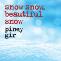 Piney Gir - Snow Snow, Beautiful Snow