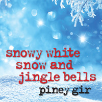 Piney Gir - Snowy White Snow and Jingle Bells