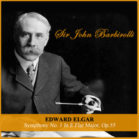 Sir John Barbirolli - Edward Elgar: Symphony No. 1 In E Flat Major, Op.55