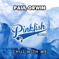 Paul Orwin - Chill With Me