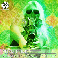 Prizm Prime - Wheres My Friggin Money EP