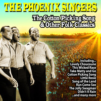 The Phoenix Singers - The Cotton Picking Song and Other Folk Classics