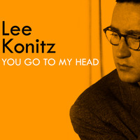 Lee Konitz - You Go to My Head