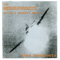 Thee Headcoats - The Messerschmitt Pilot's Severed Hand (Explicit)