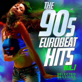 The 90s Eurobeat Dance Hits Vol  1 (Selected Session to Fill the Dancefloor)