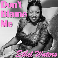 Ethel Waters - Don't Blame Me