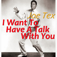 JOE TEX - I Want To Have A Talk With You