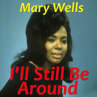 Mary Wells - I'll Still Be Around