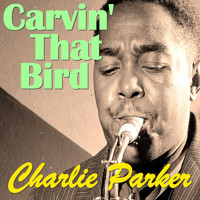 Charlie Parker - Carvin' The Bird