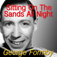 George Formby - Sitting On The Sands All Night