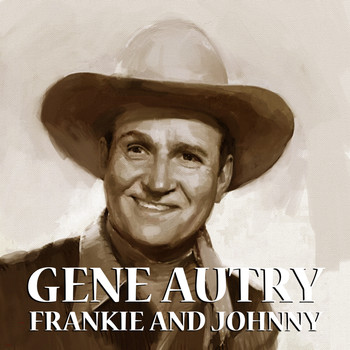 Gene Autry - Frankie And Johnny