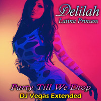 Delilah - Party Till We Drop (DJ Vegas Extended Remix)