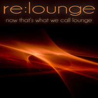 re:lounge - Now That's What We Call Lounge