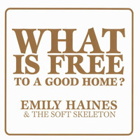 Emily Haines & The Soft Skeleton - What Is Free To A Good Home?