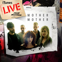 Mother Mother - iTunes Live From Montreal
